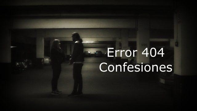 """Error 404: Capítulo 6 """"Confesiones"""""""