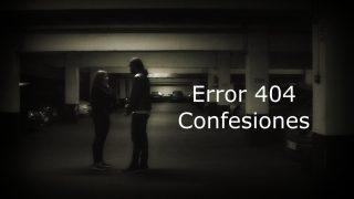 Error 404: Capítulo 6 «Confesiones»