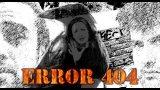 """Error 404: Capítulo 9 """"La Estela del mal"""""""